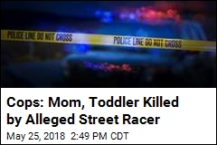 Cops: Mom, Toddler Killed by Alleged Street Racer
