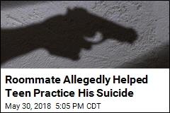 Roommate Allegedly Helped Teen Practice His Suicide