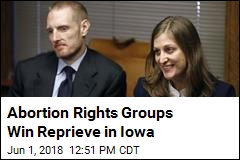Abortion Rights Groups Win Reprieve in Iowa
