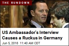 US Ambassador's Interview Causes a Ruckus in Germany