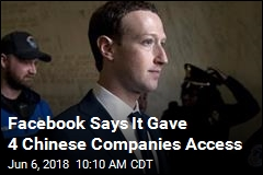 Facebook Says It Gave 4 Chinese Companies Access