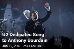 U2 Dedicates Song to Anthony Bourdain