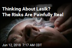 Thinking About Lasik? The Risks Are Painfully Real