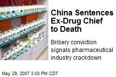China Sentences Ex-Drug Chief to Death