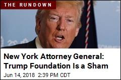 New York Attorney General: Trump Foundation Is a Sham