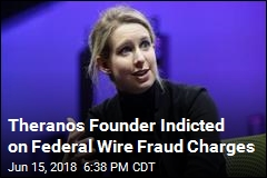 Theranos Founder Indicted on Federal Wire Fraud Charges