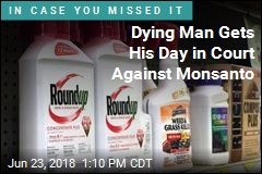 Dying Man Gets His Day in Court Against Monsanto