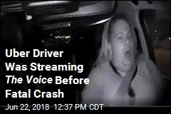 Uber Driver Was Streaming The Voice Before Fatal Crash