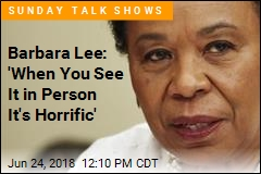 Barbara Lee: 'When You See It in Person It's Horrific'