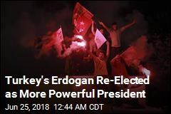 Turkey's Erdogan Re-Elected as More Powerful President
