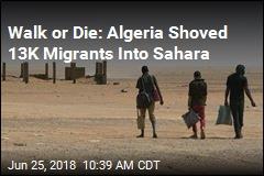 Walk or Die: Algeria Shoved 13K Migrants Into Sahara