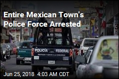 Entire Mexican Town's Police Force Arrested