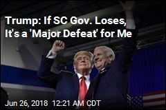 Trump: If SC Gov. Loses, It's a 'Major Defeat' for Me