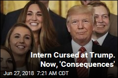 Intern Cursed at Trump. Now, 'Consequences'