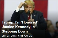 Trump: I'm 'Honored' Justice Kennedy Is Stepping Down