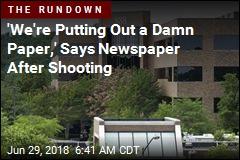 Capital Gazette : 'We're Putting Out a Damn Paper'