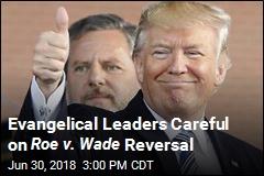Roe v. Wade : Evangelical Leaders Downplay Reversal