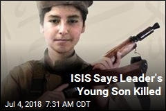 ISIS Says Leader's Young Son Killed