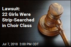 Lawsuit: 22 Girls Were Strip-Searched in Choir Class for $50