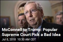 McConnell to Trump: Popular Supreme Court Pick a Bad Idea