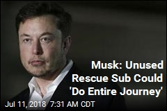 Musk: Unused Rescue Sub Could 'Do Entire Journey'