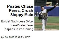 Pirates Chase Perez, Crush Sloppy Mets