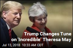 Trump, Thursday: PM Wrecked Brexit. Trump, Friday: PM 'Incredible Woman'