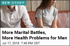 More Marital Battles, More Health Problems for Men