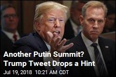 Trump Hints at 2nd Summit With Putin