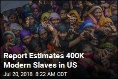 Report Estimates 400K Modern Slaves in US
