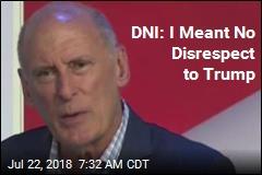 DNI: I Meant No Disrespect to Trump