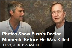 Photos Show Bush's Doctor Moments Before He Was Killed