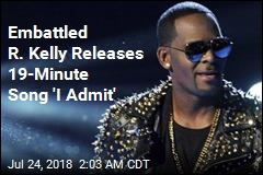 Embattled R. Kelly Releases 19-Minute Song 'I Admit'