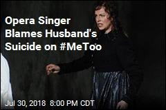 Opera Singer Blames Husband's Suicide on #MeToo