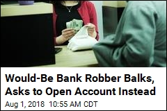 Would-Be Bank Robber Changes Mind, Asks to Open Account