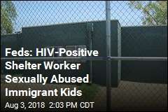 Feds: HIV-Positive Shelter Worker Sexually Abused Immigrant Kids