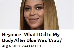 Beyonce: What I Did to My Body After Blue Was 'Crazy'