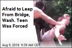 Afraid to Leap From Bridge, Wash. Teen Was Forced