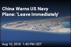 China Warns US Navy Plane: 'Leave Immediately'