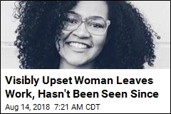 Visibly Upset Woman Leaves Work, Hasn't Been Seen Since