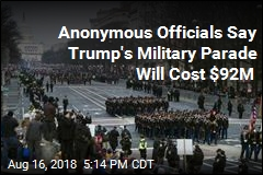 Anonymous Officials Say Trump's Military Parade Will Cost $92M