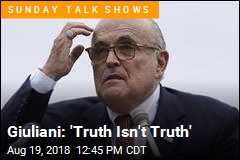 Giuliani: 'Truth Isn't Truth'