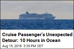 Cruise Passenger's Unexpected Detour: 10 Hours in Ocean