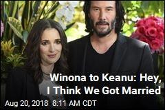 Winona to Keanu: Hey, I Think We Got Married