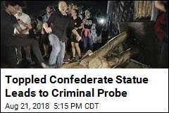 Toppled Confederate Statue Leads to Criminal Probe