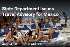 State Department Issues Travel Advisory for Mexico