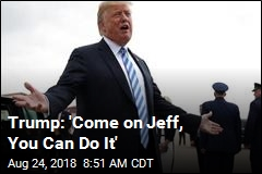 Trump: 'Come on Jeff, You Can Do It'