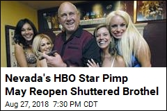 Nevada's HBO Star Pimp May Reopen Shuttered Brothel