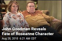 John Goodman Reveals Fate of Roseanne Character