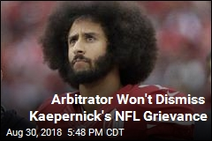 Arbitrator Won't Dismiss Kaepernick's NFL Grievance